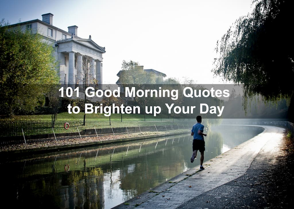 101 Good Morning Quotes to Brighten up Your Day