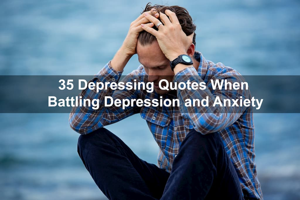 35 Depressing Quotes When Battling Depression and Anxiety