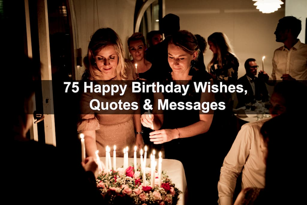 75 Happy Birthday Wishes, Quotes & Messages