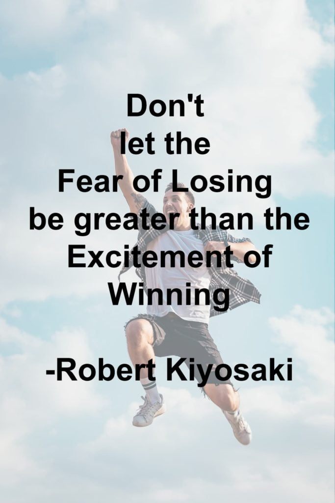 Don't let the fear of losing be greater than the excitement of winning
