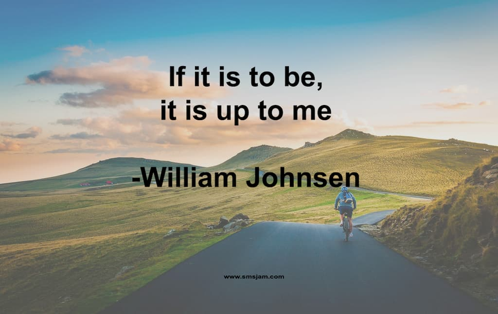 """Inspirational quotes: """"If it is to be, it is up to me"""""""