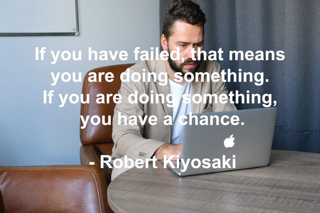 If you have failed that means you are doing something, if you are doing something you have a chance