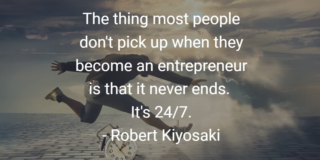 The thing most people dont pick up when they become an entrepreneur is that it never ends. It's 24/7